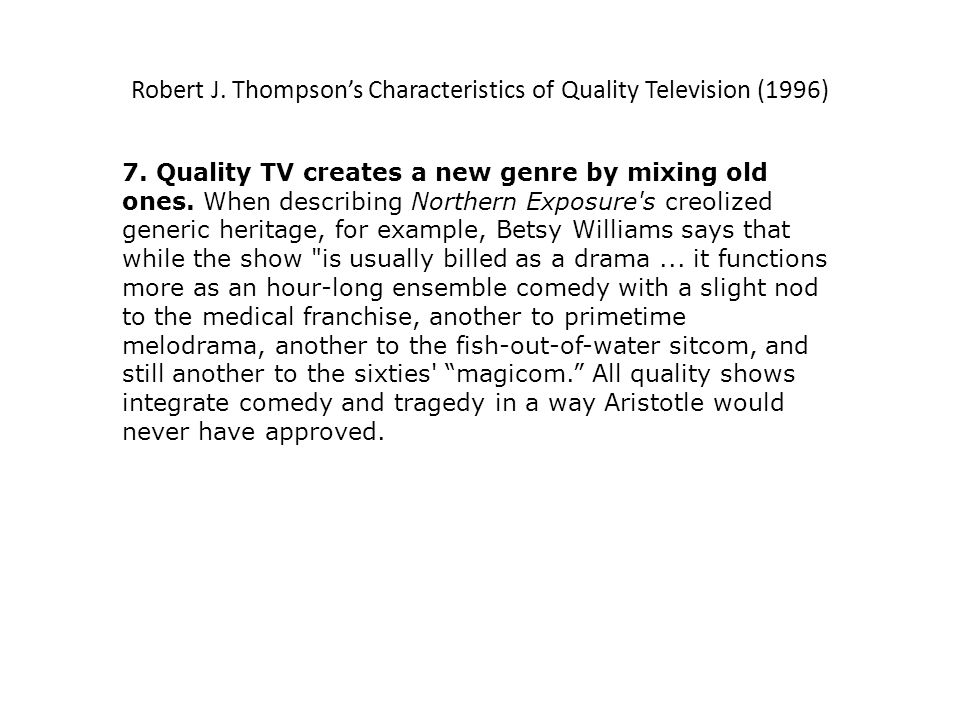 Robert J. Thompsons Characteristics of Quality Television (1996) 7.
