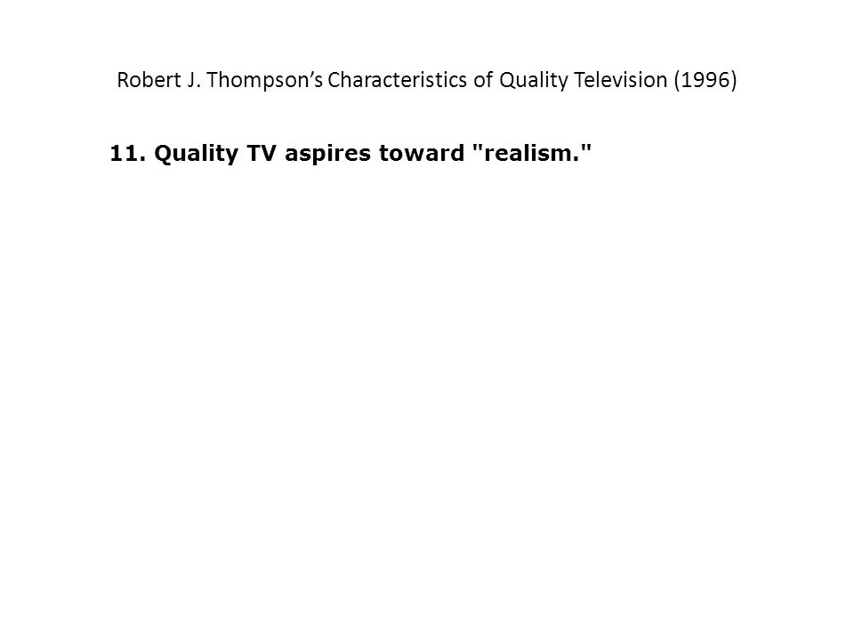 Robert J. Thompsons Characteristics of Quality Television (1996) 11.