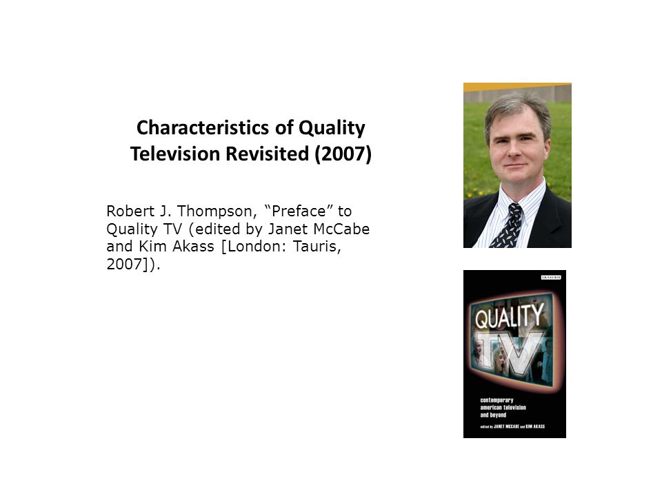 Characteristics of Quality Television Revisited (2007) Robert J.