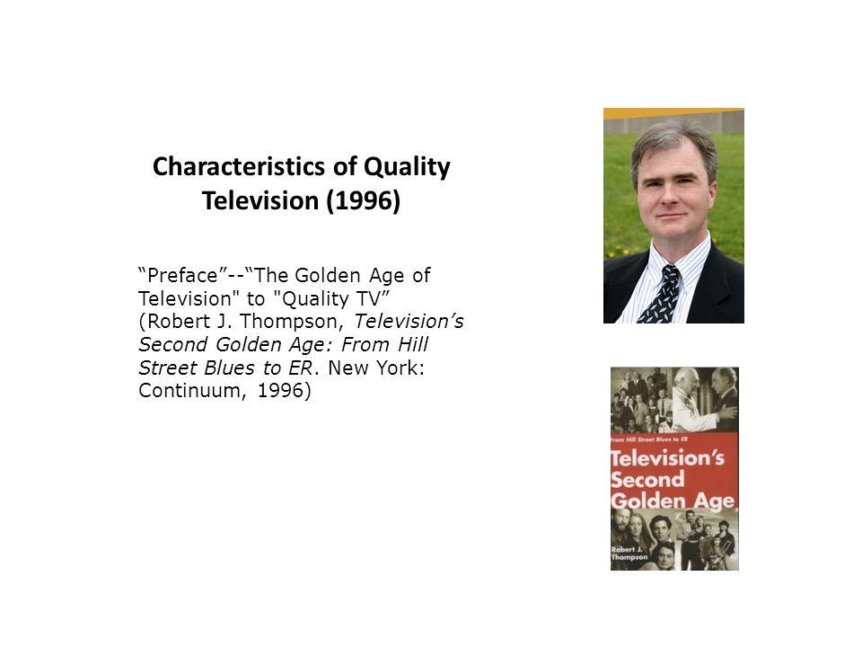 Robert J.Thompsons Characteristics of Quality Television (1996) 1.