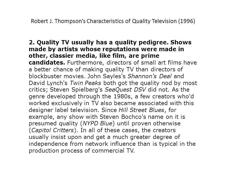Robert J.Thompsons Characteristics of Quality Television (1996) 12.