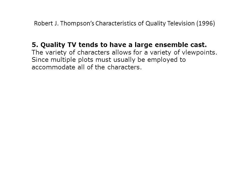 Robert J.Thompsons Characteristics of Quality Television (1996) 6.
