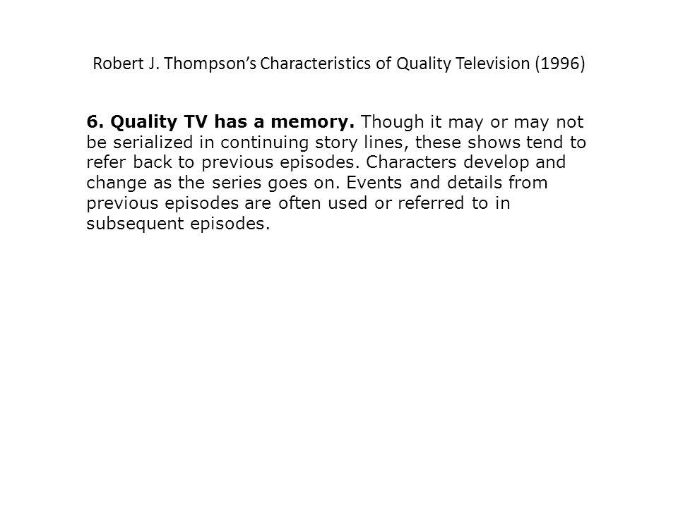 Robert J.Thompsons Characteristics of Quality Television (1996) 7.