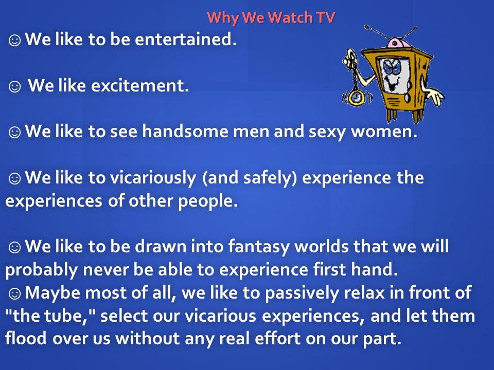 We like to be entertained. We like to be entertained.