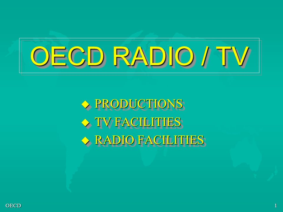 OECD2 OECD RADIO / TV PRODUCTIONS u The OECD has fully-equipped radio and television studios that are available for use by journalists reporting on OECD activities.