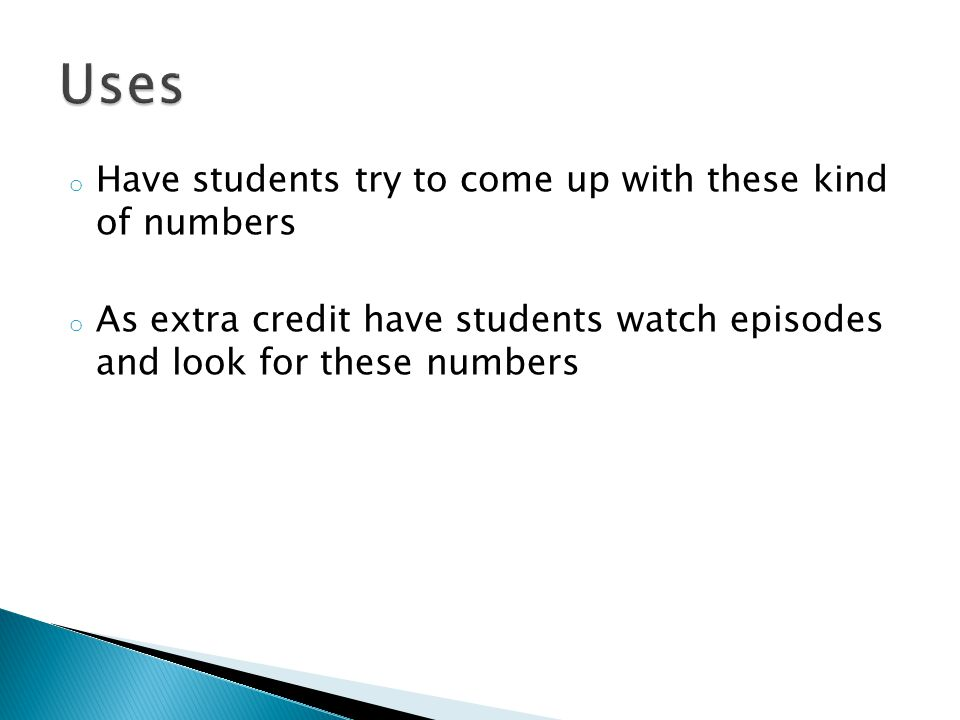 o Have students try to come up with these kind of numbers o As extra credit have students watch episodes and look for these numbers