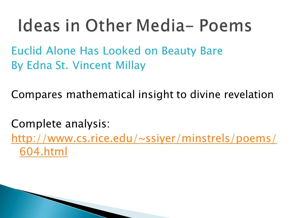 Euclid Alone Has Looked on Beauty Bare By Edna St. Vincent Millay Compares mathematical insight to divine revelation Complete analysis: http://www.cs.