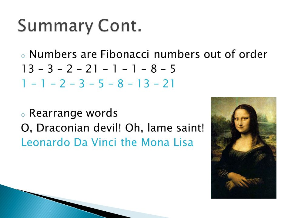 o Numbers are Fibonacci numbers out of order 13 – 3 – 2 – 21 – 1 – 1 – 8 – 5 1 – 1 – 2 – 3 – 5 – 8 – 13 – 21 o Rearrange words O, Draconian devil! Oh,