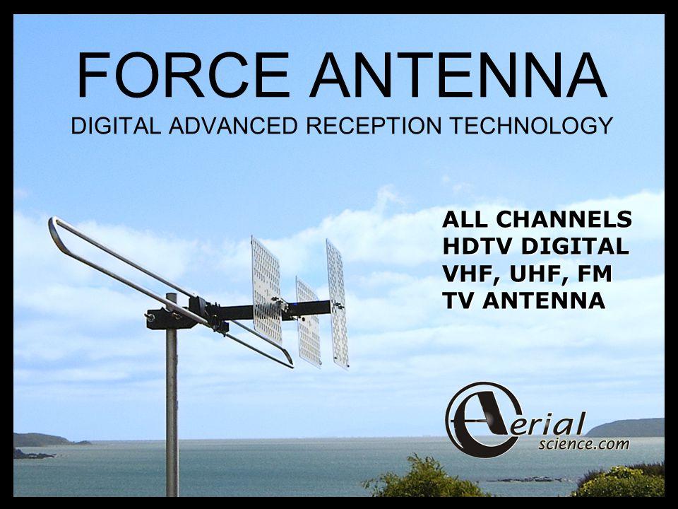 FORCE ANTENNA DIGITAL ADVANCED RECEPTION TECHNOLOGY ALL CHANNELS HDTV DIGITAL VHF, UHF, FM TV ANTENNA