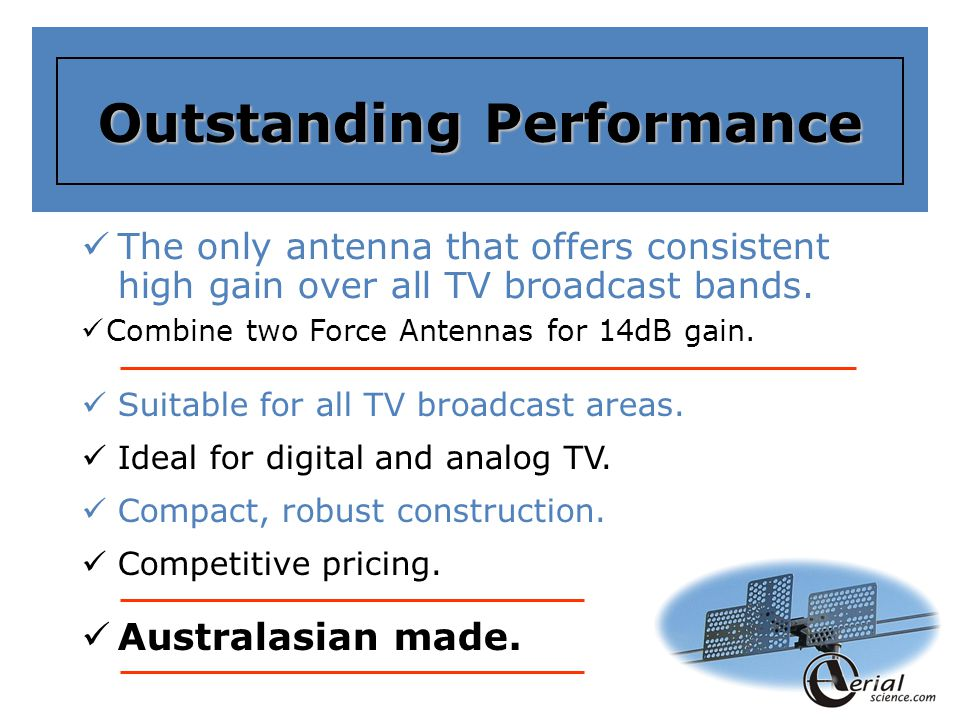 Outstanding Performance The only antenna that offers consistent high gain over all TV broadcast bands.