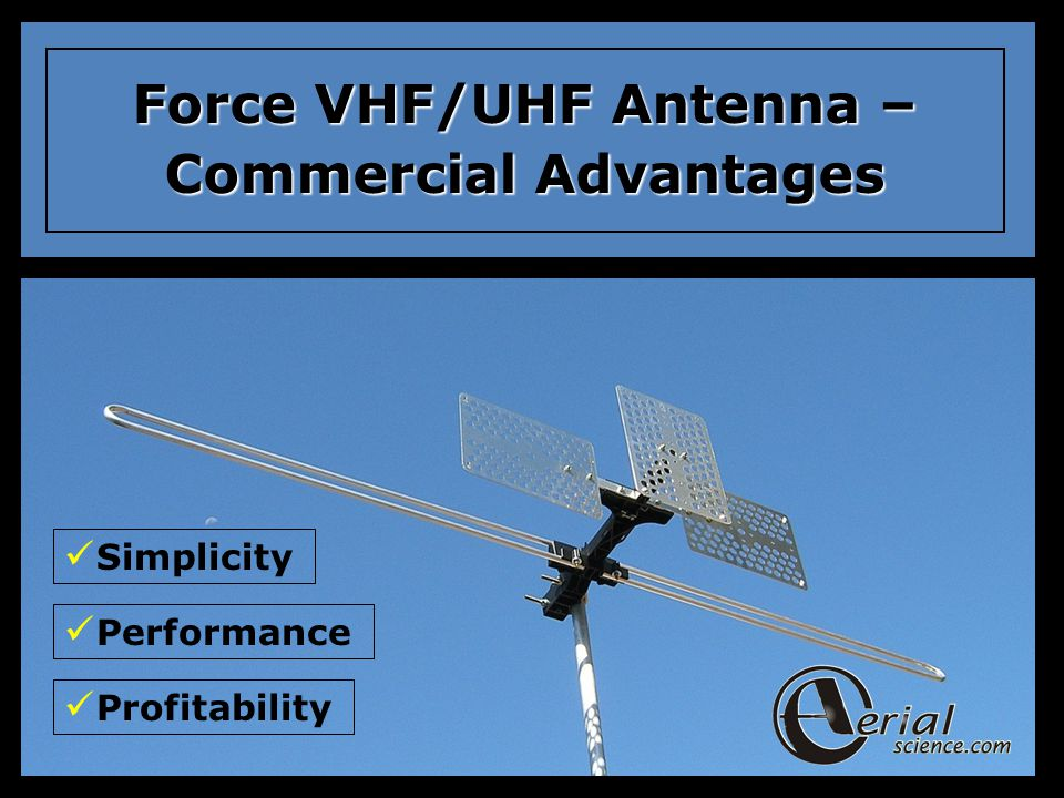 Force VHF/UHF Antenna – Commercial Advantages Simplicity Performance Profitability