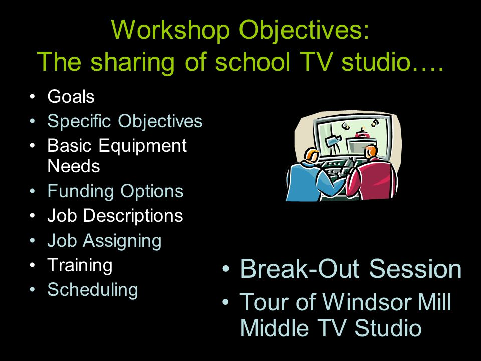 Workshop Objectives: The sharing of school TV studio….