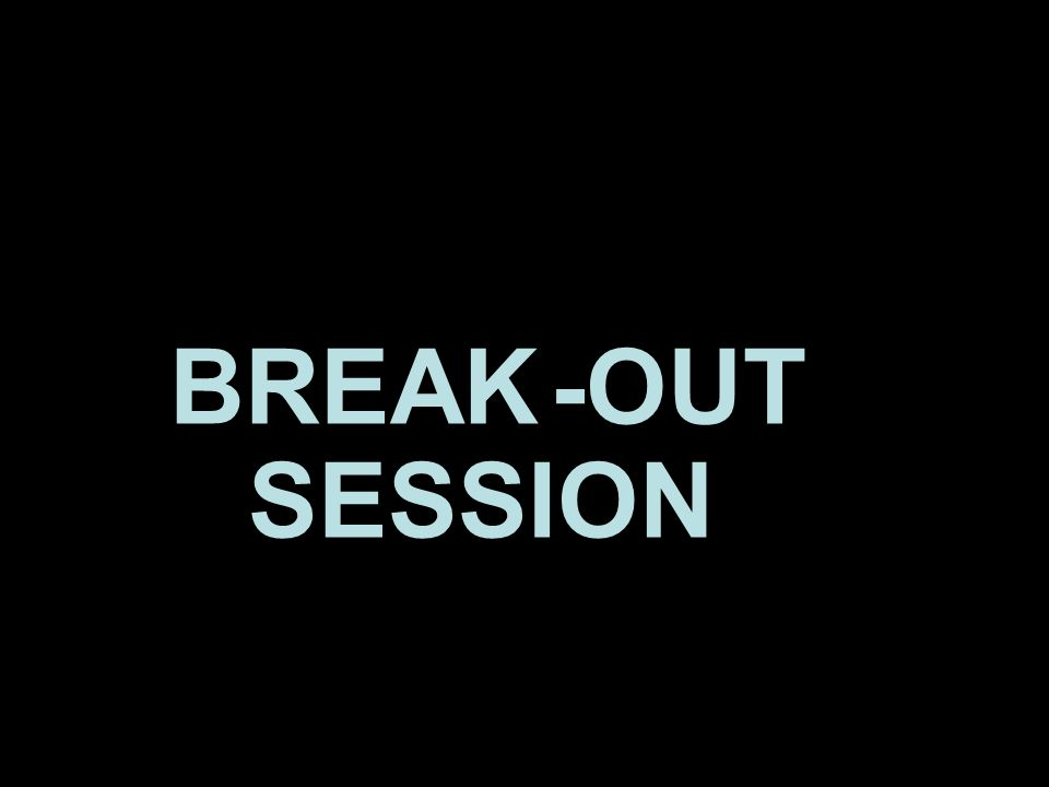 BREAK -OUT SESSION