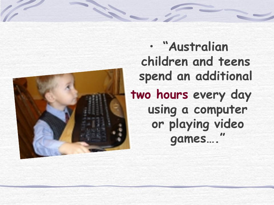 Your estimate… How many hours per day is the average Australian child / teen using a computer or playing video games