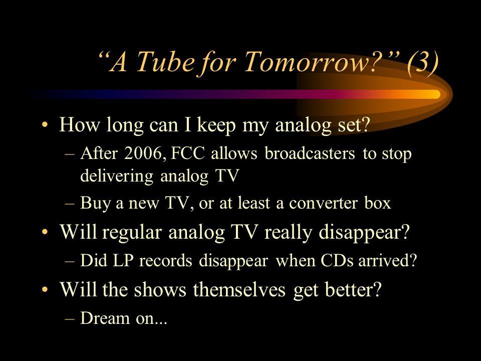 A Tube for Tomorrow. (3) How long can I keep my analog set.