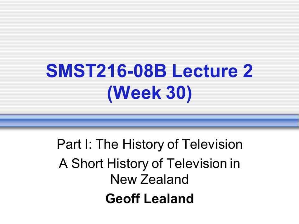 There are two major strands of television history 1.The American history, concentrating on inventors and the development of television technology [video: Television: Window to the World] 2.The British history, concentrating on the development of broadcasting institutions eg Asa Briggs, The First 50 Years of the BBC Note: there are two general histories of television in NZ: Robert Boyd- Bell (1985), New Zealand Television: The First 25 Years, and Patrick Day (2000), Voice & Vision: A History of Broadcasting in New Zealand.