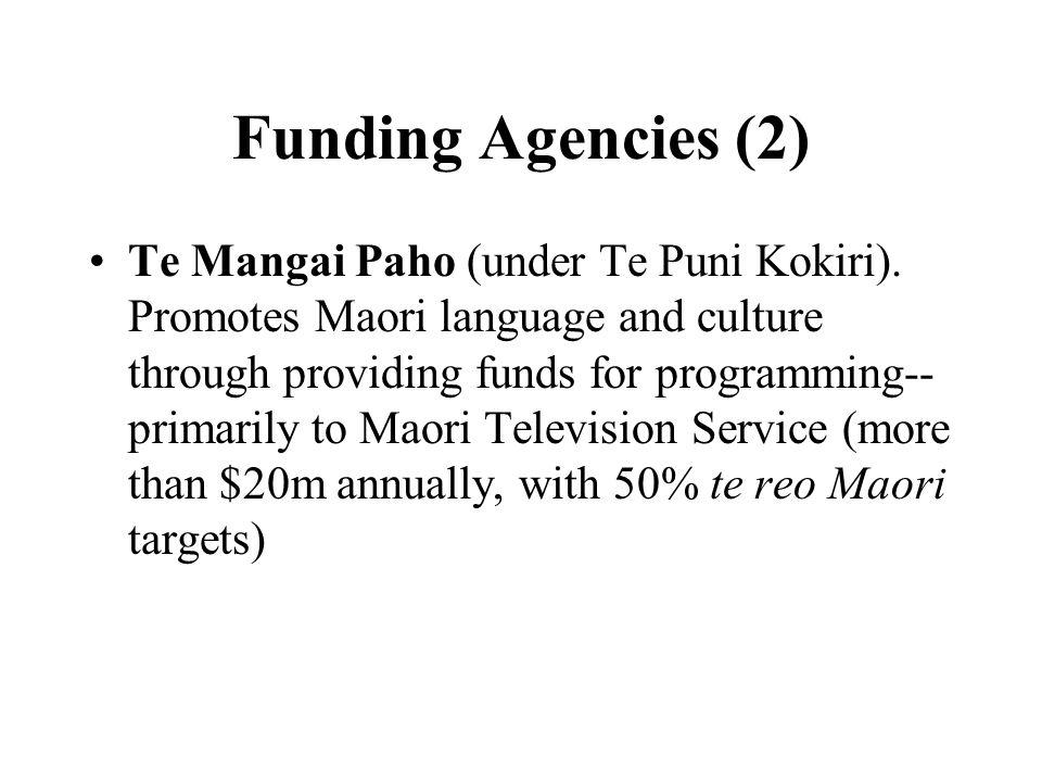 Funding Agencies (2) Te Mangai Paho (under Te Puni Kokiri).