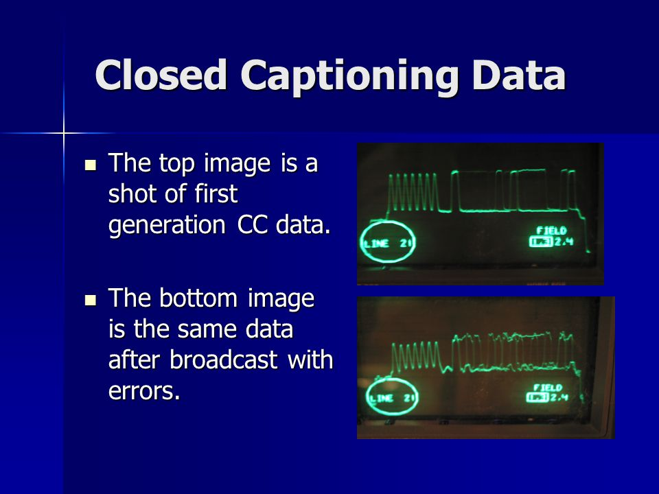 Closed Captioning Data The top image is a shot of first generation CC data.