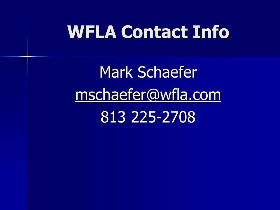 WFLA Contact Info Mark Schaefer mschaefer@wfla.com 813 225-2708