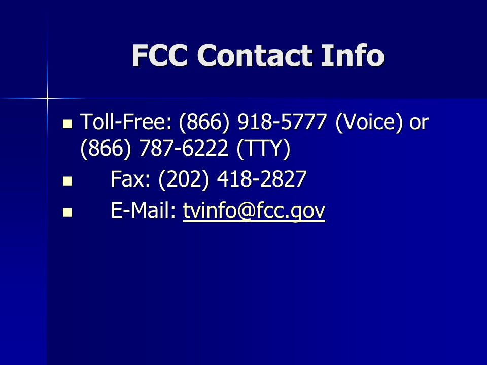 FCC Contact Info Toll-Free: (866) (Voice) or (866) (TTY) Toll-Free: (866) (Voice) or (866) (TTY) Fax: (202) Fax: (202)