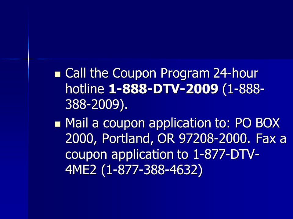 Call the Coupon Program 24-hour hotline 1-888-DTV-2009 (1-888- 388-2009).