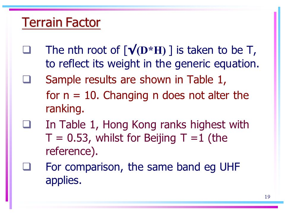 19 Terrain Factor The nth root of [ (D*H) ] is taken to be T, to reflect its weight in the generic equation.