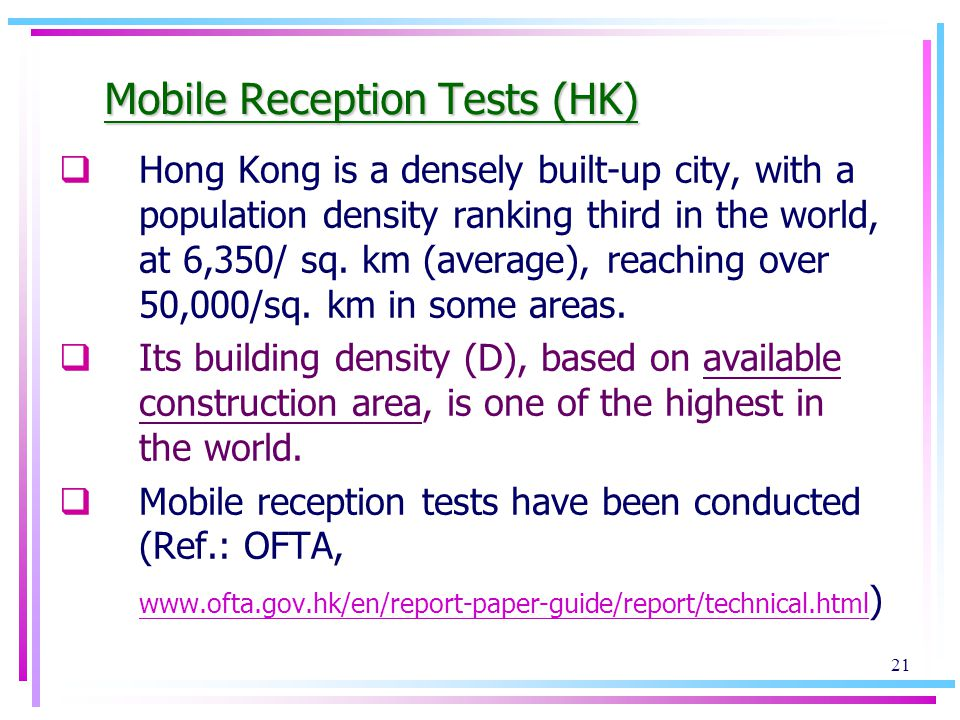 21 Mobile Reception Tests (HK) Hong Kong is a densely built-up city, with a population density ranking third in the world, at 6,350/ sq.