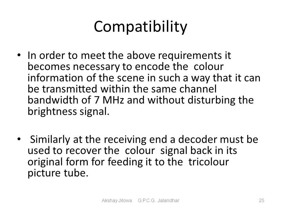 Compatibility In order to meet the above requirements it becomes necessary to encode the colour information of the scene in such a way that it can be