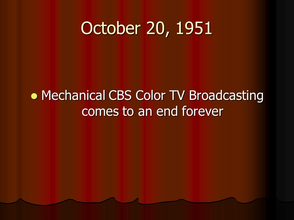 October 20, 1951 Mechanical CBS Color TV Broadcasting comes to an end forever Mechanical CBS Color TV Broadcasting comes to an end forever