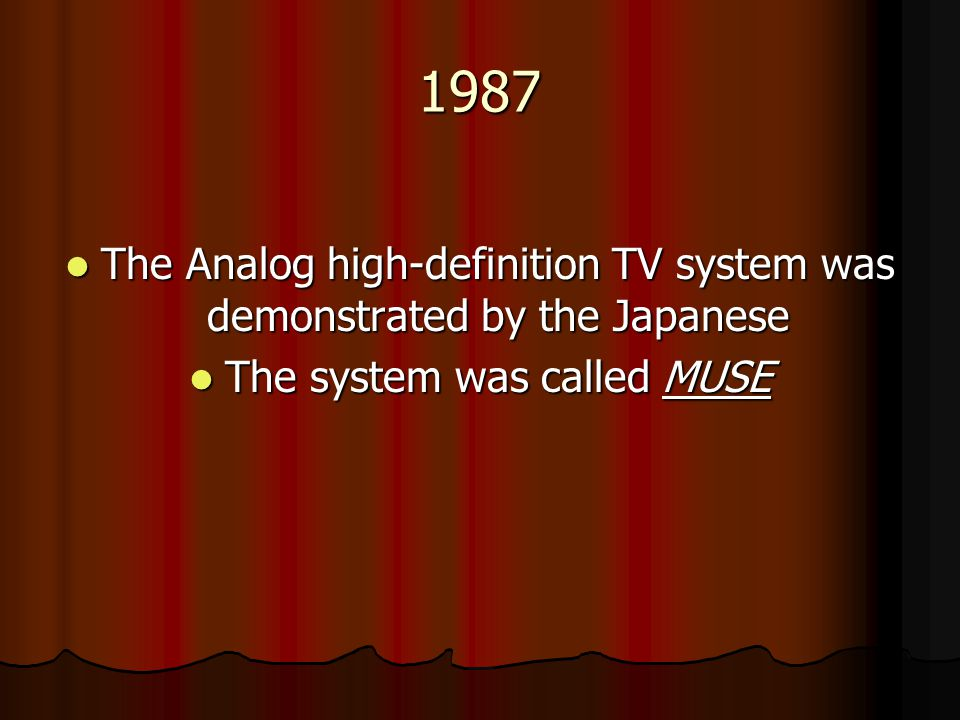 1987 The Analog high-definition TV system was demonstrated by the Japanese The Analog high-definition TV system was demonstrated by the Japanese The s