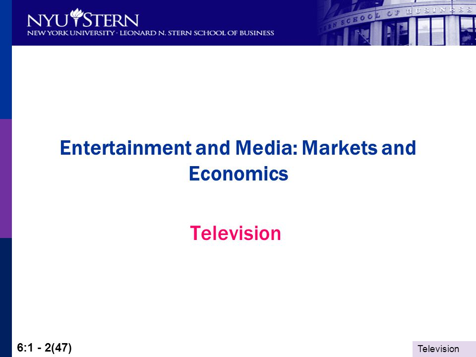 Television 6:1 - 2(47) Entertainment and Media: Markets and Economics Television