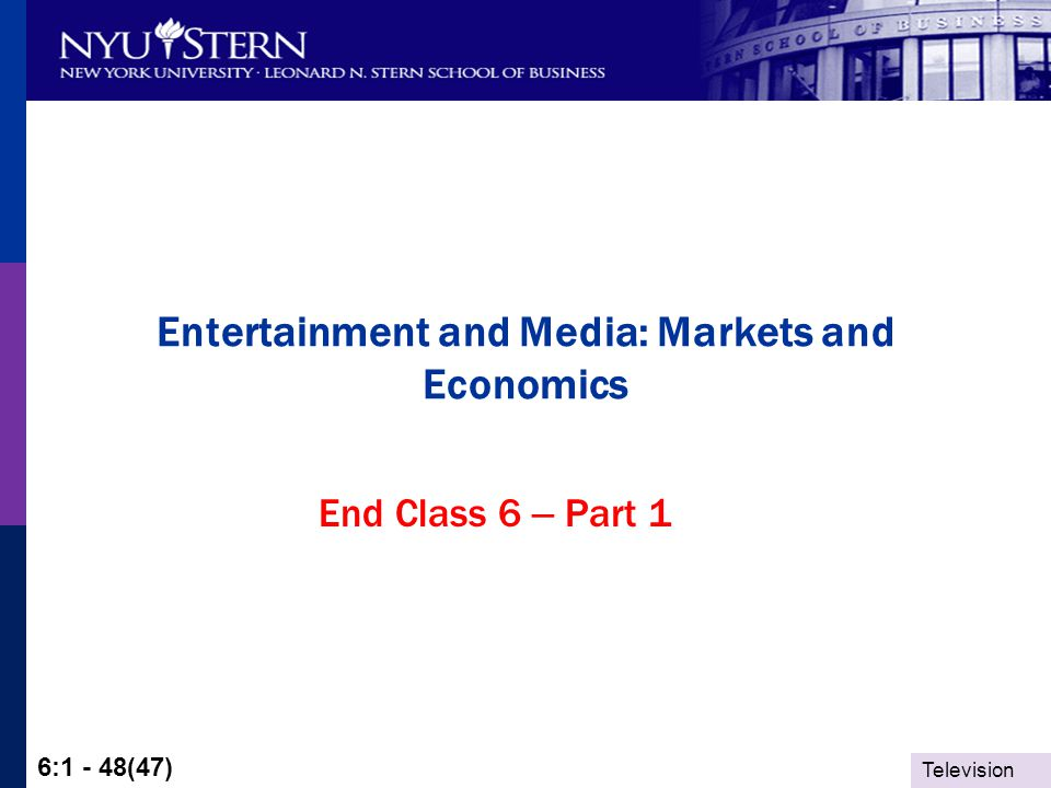 Television 6:1 - 48(47) Entertainment and Media: Markets and Economics End Class 6 – Part 1