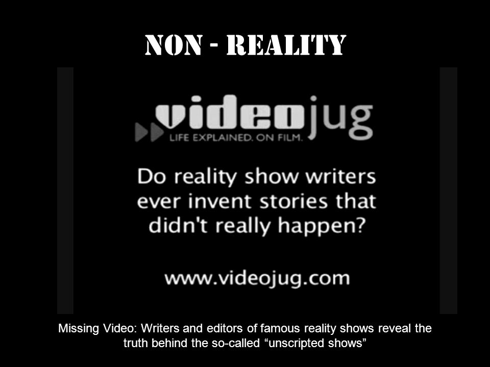 Non - Reality Missing Video: Writers and editors of famous reality shows reveal the truth behind the so-called unscripted shows