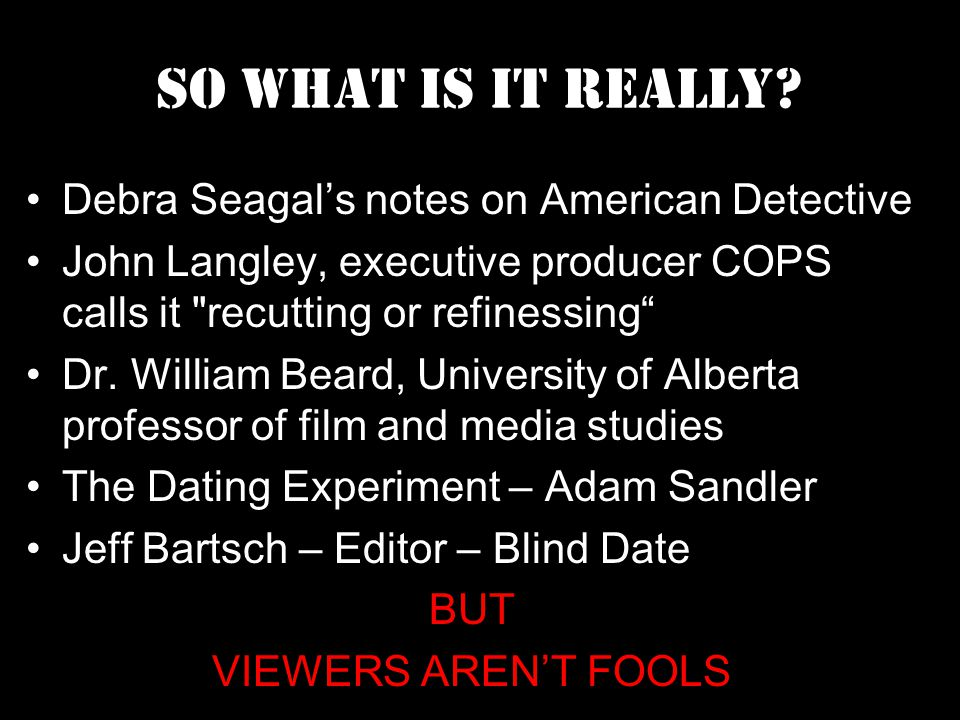So What is it really? Debra Seagals notes on American Detective John Langley, executive producer COPS calls it