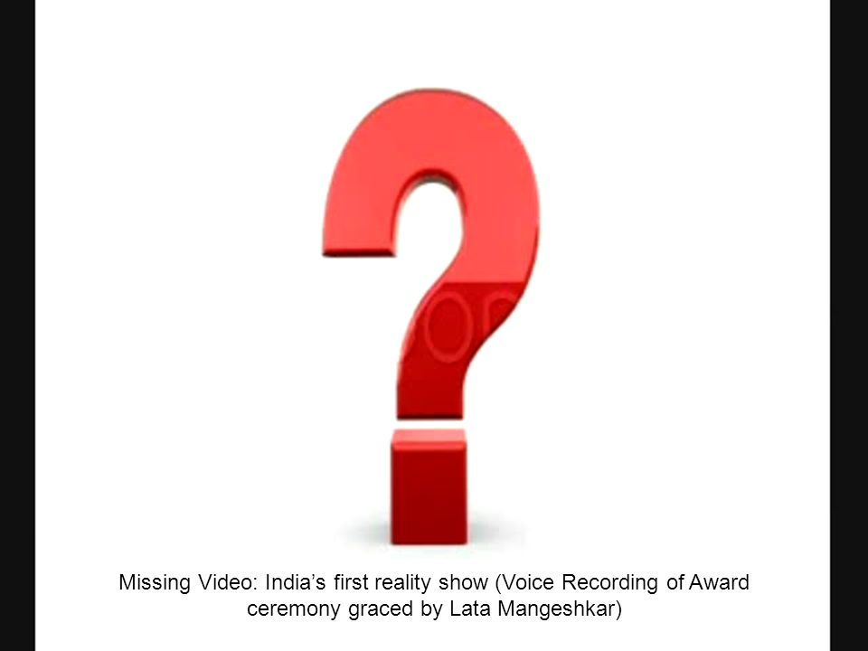 Missing Video: Indias first reality show (Voice Recording of Award ceremony graced by Lata Mangeshkar)