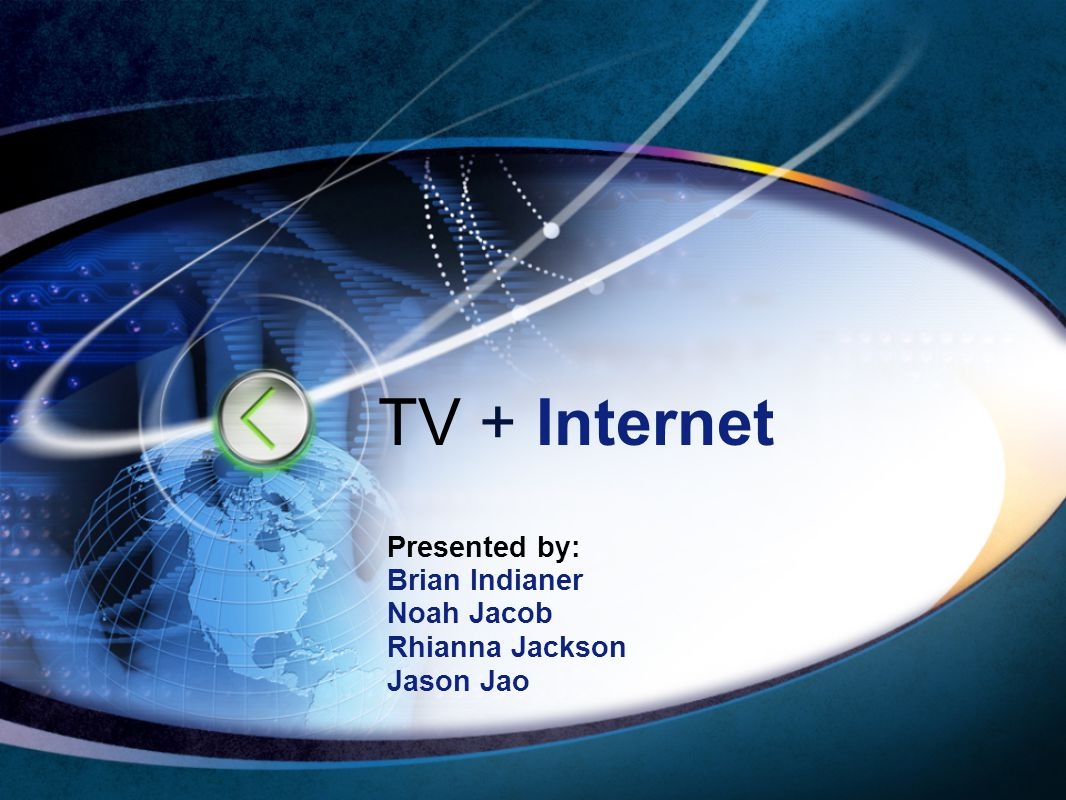 TV + Internet Presented by: Brian Indianer Noah Jacob Rhianna Jackson Jason Jao