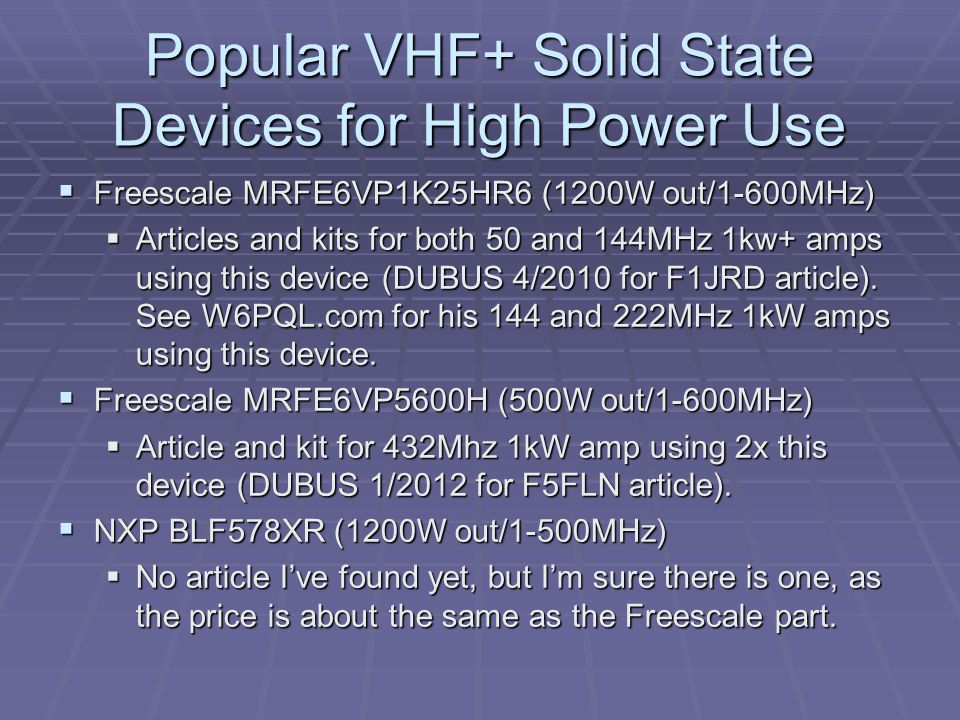 Popular VHF+ Solid State Devices for High Power Use Freescale MRFE6VP1K25HR6 (1200W out/1-600MHz) Freescale MRFE6VP1K25HR6 (1200W out/1-600MHz) Articl