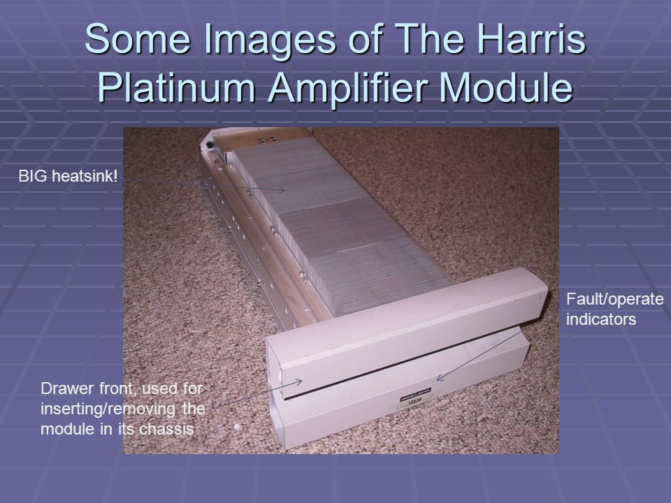 Some Images of The Harris Platinum Amplifier Module Drawer front, used for inserting/removing the module in its chassis Fault/operate indicators BIG h