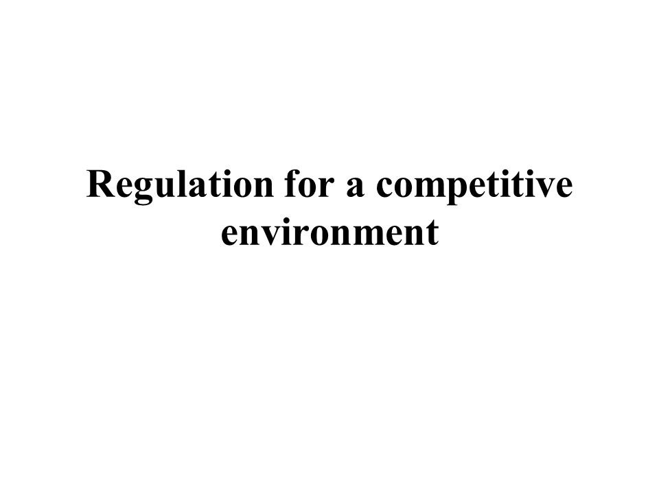 Regulation for a competitive environment