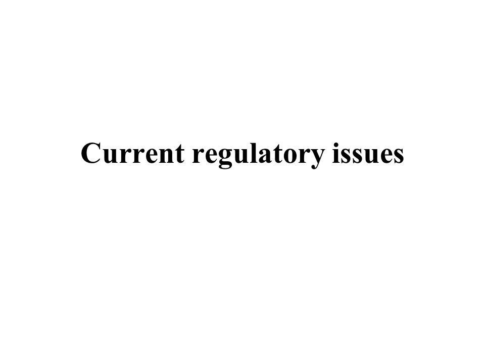 Current regulatory issues