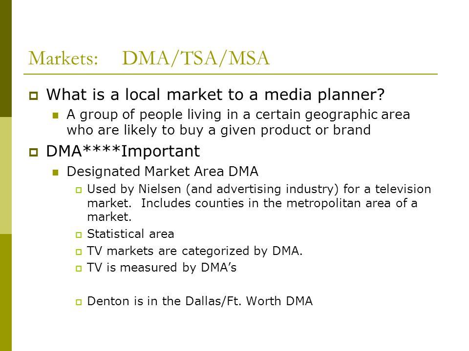 Markets:DMA/TSA/MSA TSA Total Survey Area Statistical area surrounding the DMA.
