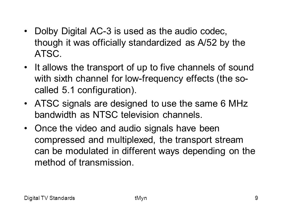 Digital TV StandardstMyn9 Dolby Digital AC-3 is used as the audio codec, though it was officially standardized as A/52 by the ATSC.