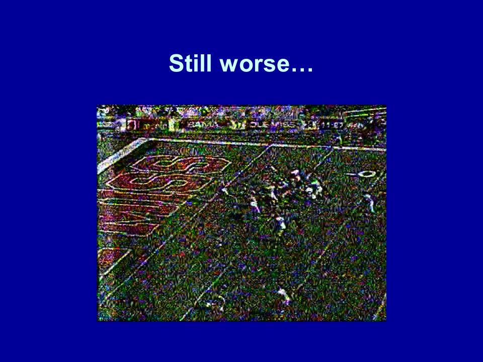 Still worse…