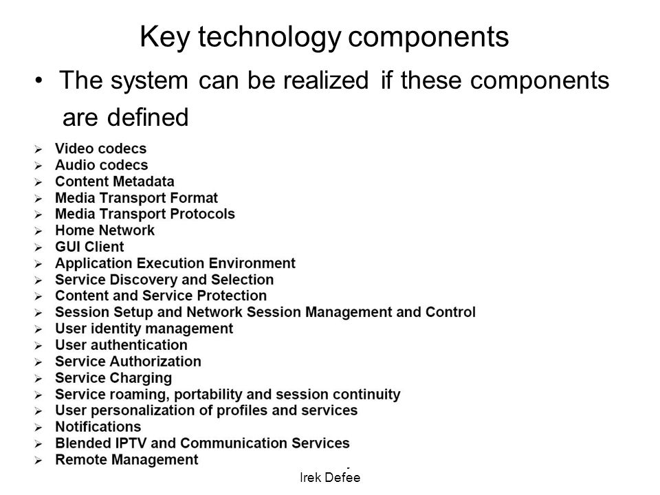 Multimedia Systems Irek Defee Key technology components The system can be realized if these components are defined