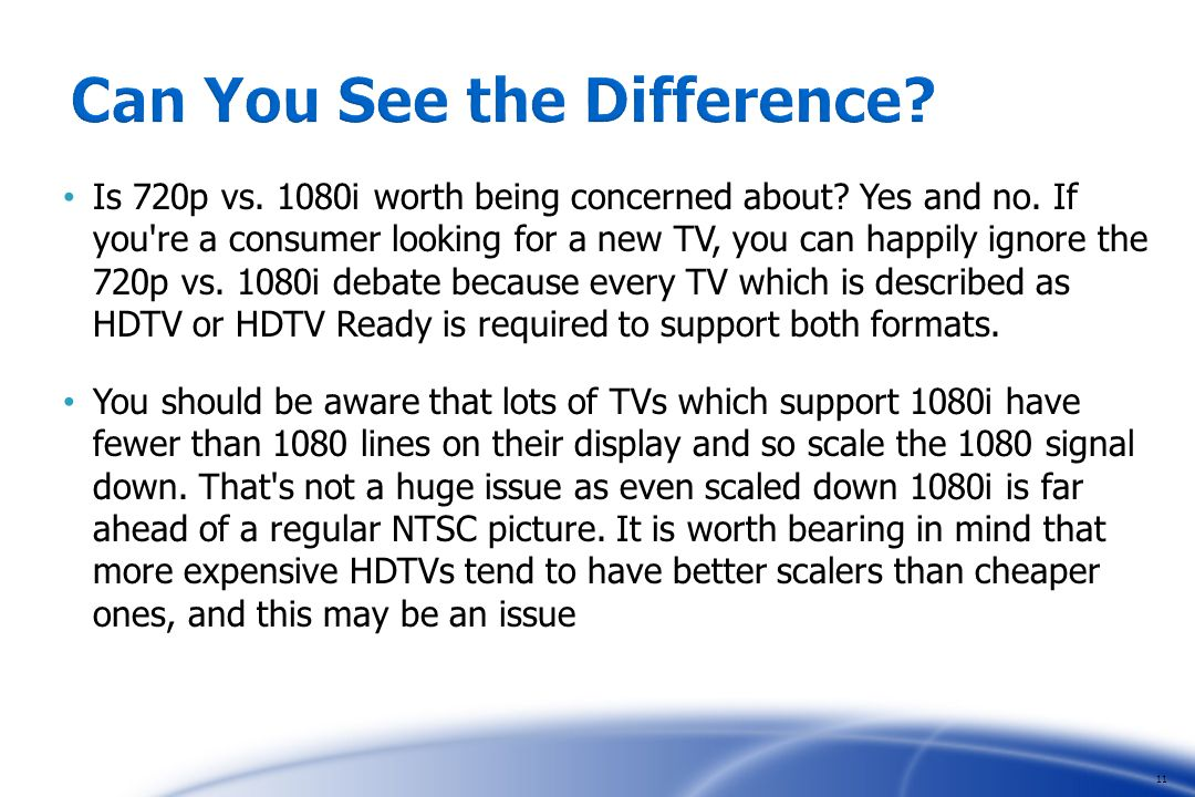 Is 720p vs. 1080i worth being concerned about. Yes and no.