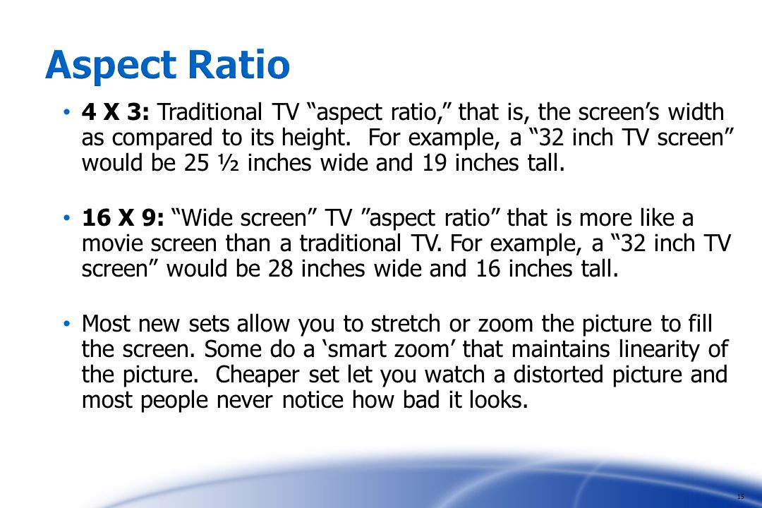 4 X 3: Traditional TV aspect ratio, that is, the screens width as compared to its height.