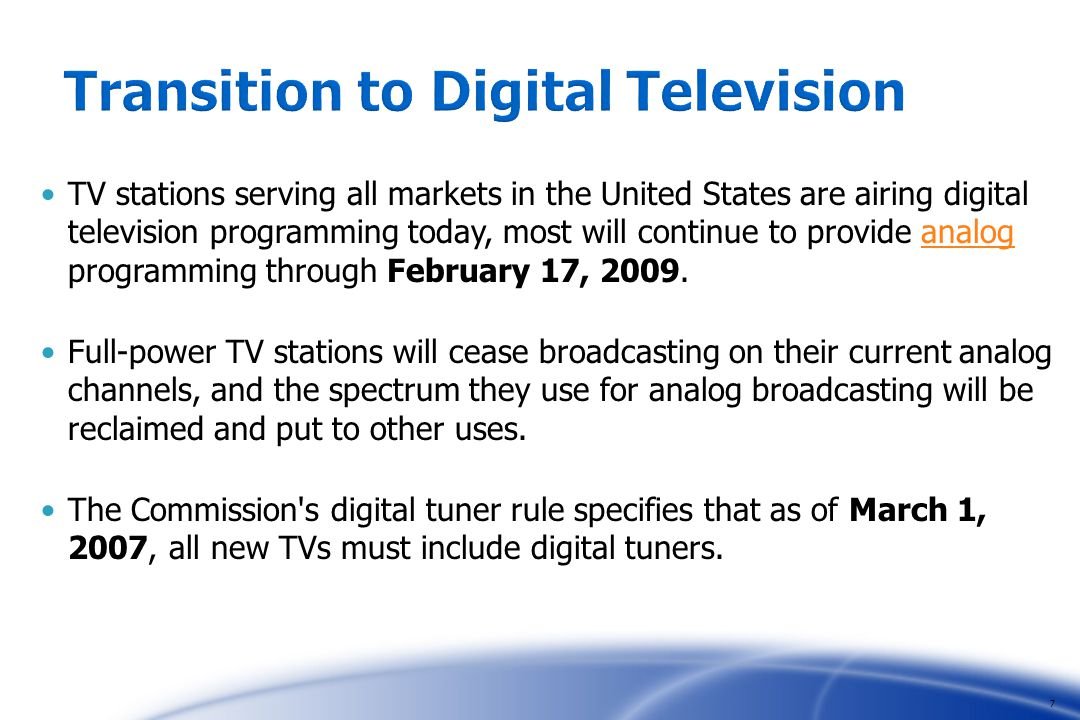 TV stations serving all markets in the United States are airing digital television programming today, most will continue to provide analog programming through February 17, 2009.analog Full-power TV stations will cease broadcasting on their current analog channels, and the spectrum they use for analog broadcasting will be reclaimed and put to other uses.