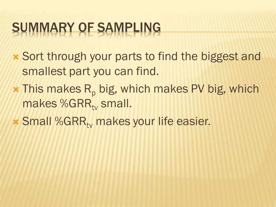 Sort through your parts to find the biggest and smallest part you can find.