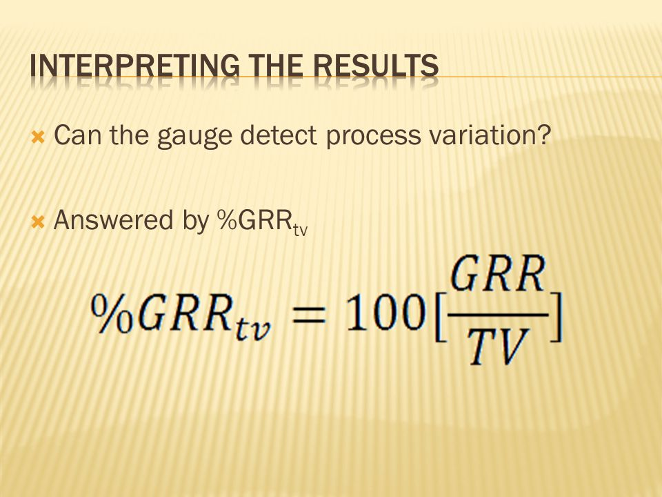 Can the gauge detect process variation Answered by %GRR tv