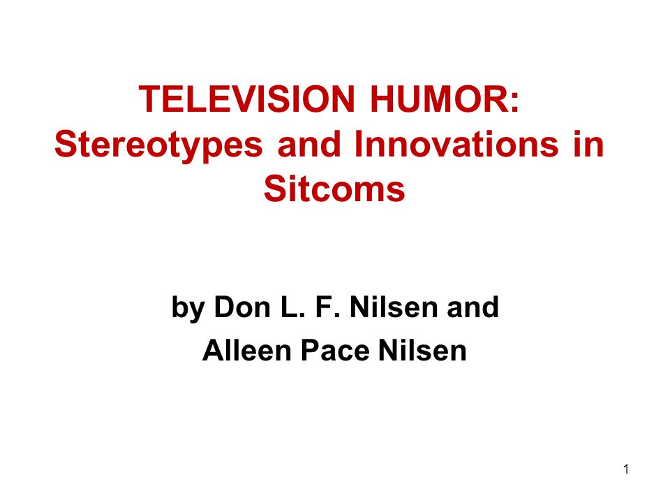 1 TELEVISION HUMOR: Stereotypes and Innovations in Sitcoms by Don L.